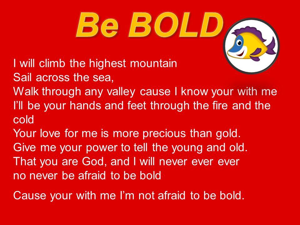Bold music Lyrics. I will shout it out crazy loud! won't go along ...