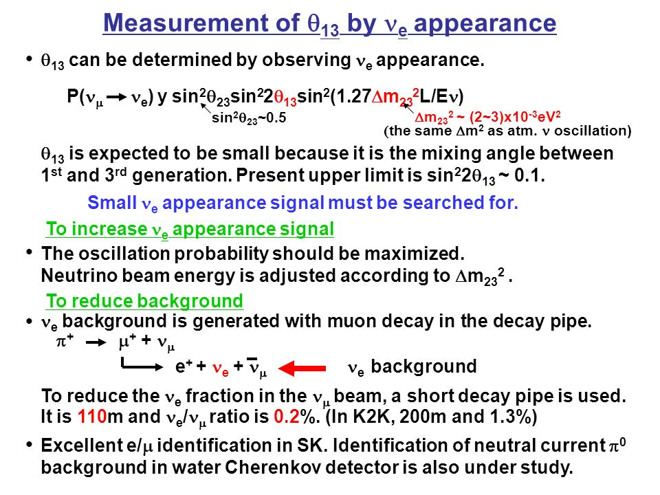 Measurement of  13 by e appearance It is 110m and e /  ratio is 0.2%.