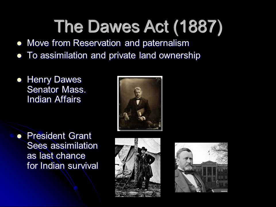 The Dawes Act (1887) Move from Reservation and paternalism Move from Reservation and paternalism
