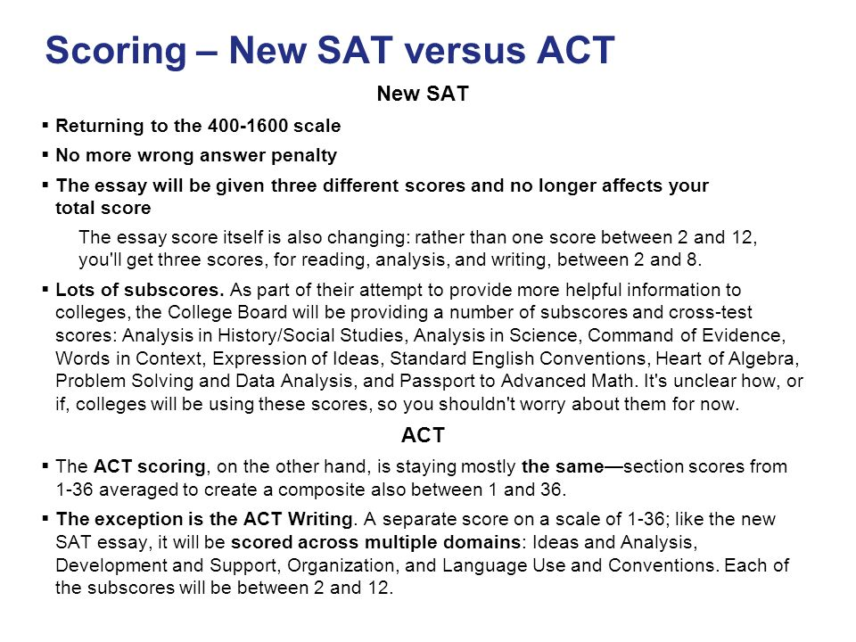 scoring for sat essay If you take the sat with essay, you will also receive three scores for your essay: each essay score is reported on a scale of 2 to 8 these three scores are not combined with each other or with scores from any other part of the test.