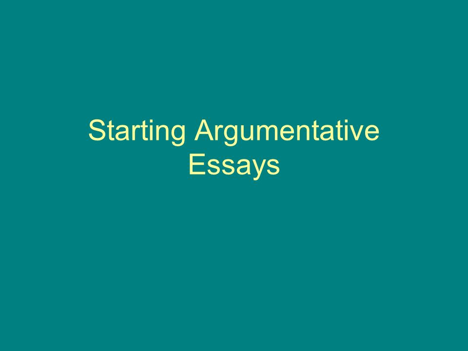 how to start an argumentative essay How to write an argument essay step by step updated on argument essays are fairly straightforward in their you can then start gathering information based on.