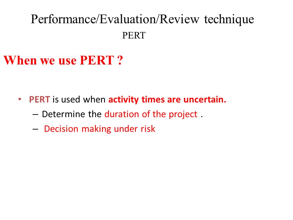 Program evaluation and review technique cont…… The new technique takes recognition of three factors that influence successful achievement of research and development program objectives: time, resources, and technical performance specifications.