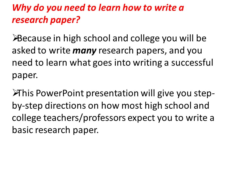 how to write a research paper  why do you need to learn how to    why do you need to learn how to write a research paper   because in