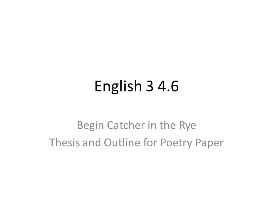 english begin catcher in the rye thesis and outline for poetry  1 english 3 4 6 begin catcher in the rye thesis and outline for poetry paper