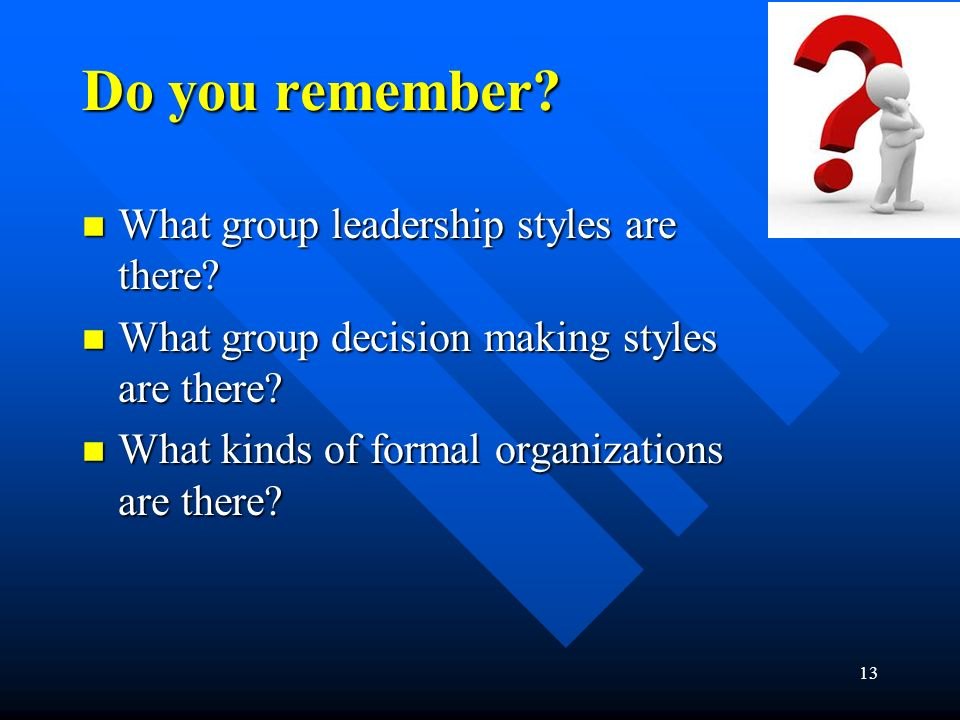 Do you remember. n What group leadership styles are there.