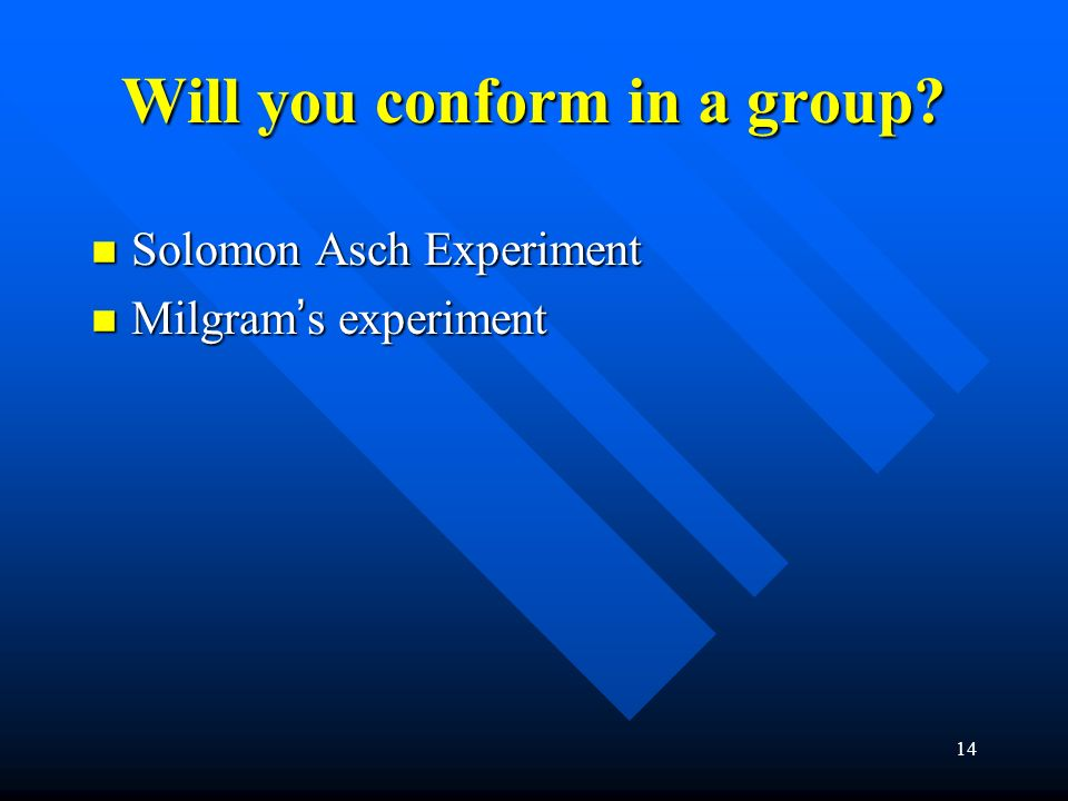 Will you conform in a group? n Solomon Asch Experiment n Milgram's experiment 14