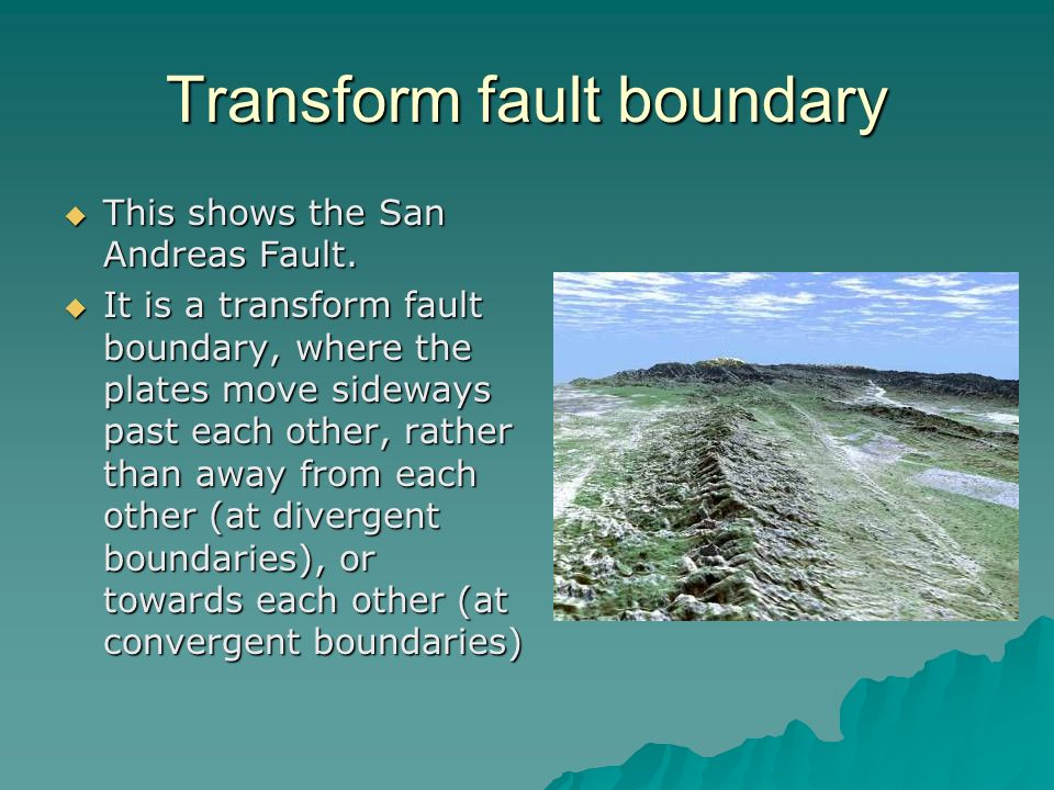 Transform fault boundary  This shows the San Andreas Fault.