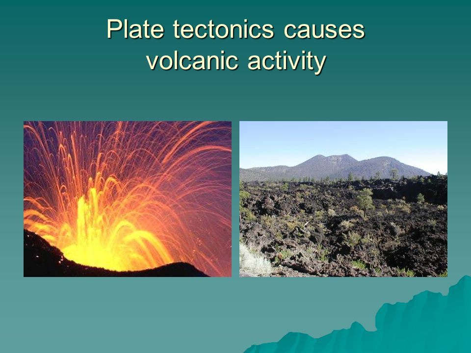 Plate tectonics causes volcanic activity