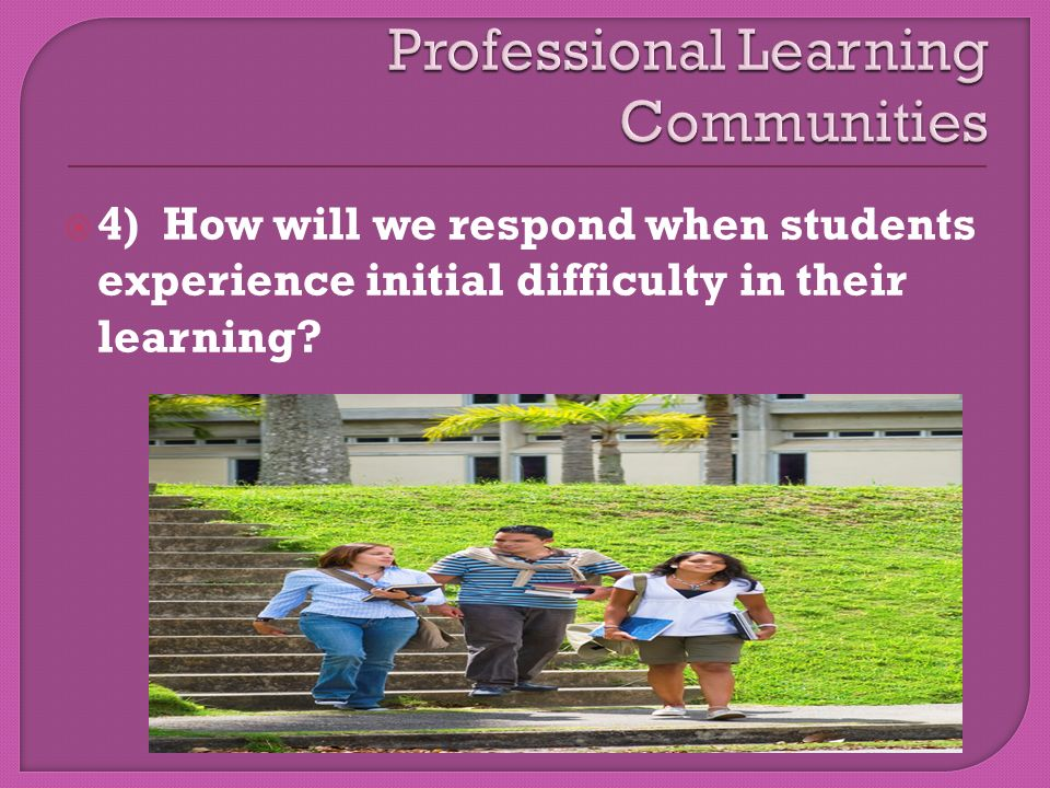  4) How will we respond when students experience initial difficulty in their learning