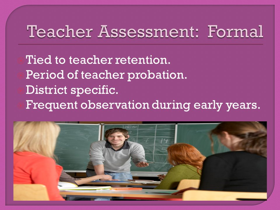  Tied to teacher retention.  Period of teacher probation.