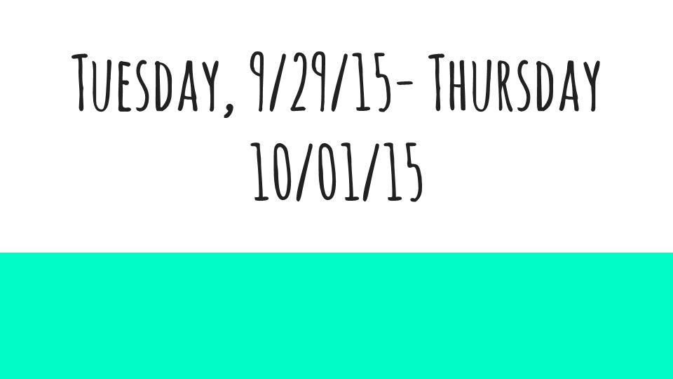 Tuesday, 9/29/15- Thursday 10/01/15