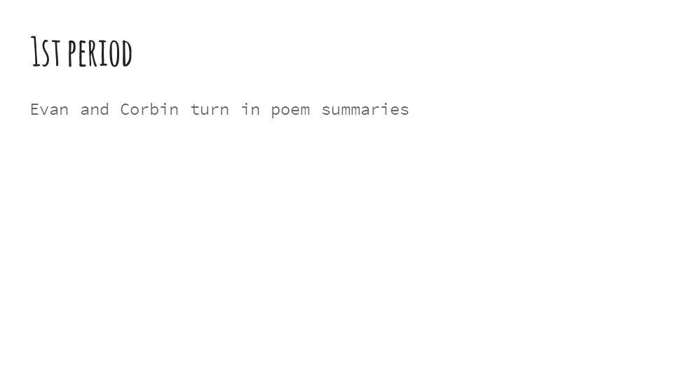 1st period Evan and Corbin turn in poem summaries