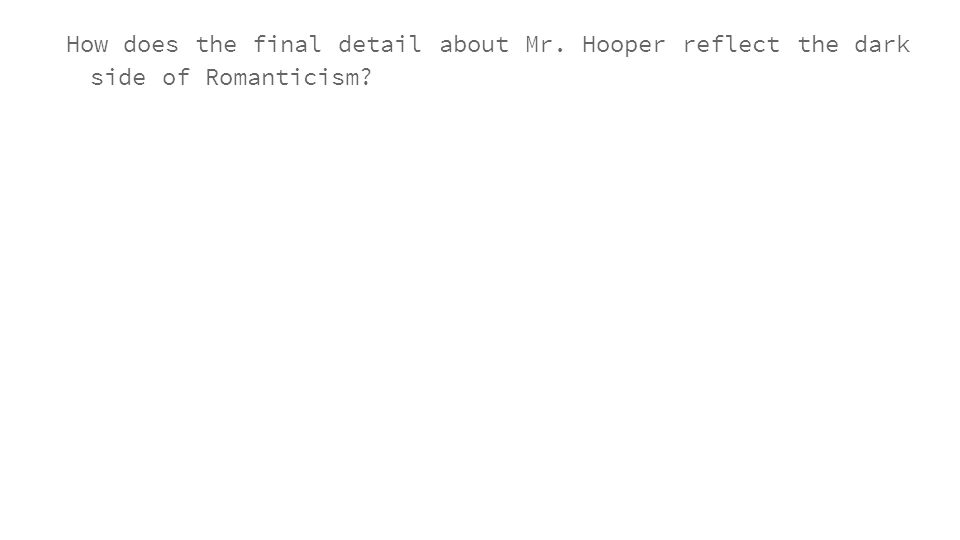 How does the final detail about Mr. Hooper reflect the dark side of Romanticism