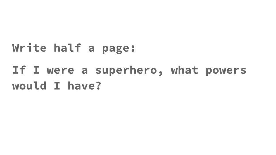 Write half a page: If I were a superhero, what powers would I have