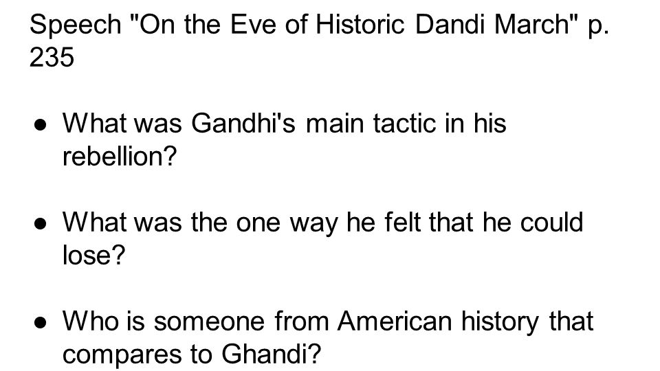 Speech On the Eve of Historic Dandi March p. 235 ●What was Gandhi s main tactic in his rebellion.