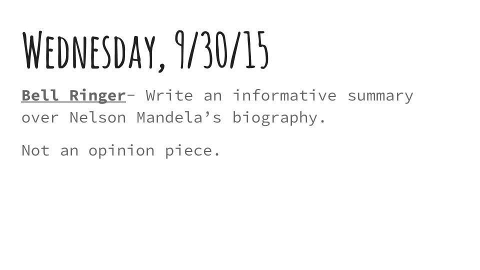 Wednesday, 9/30/15 Bell Ringer- Write an informative summary over Nelson Mandela's biography.