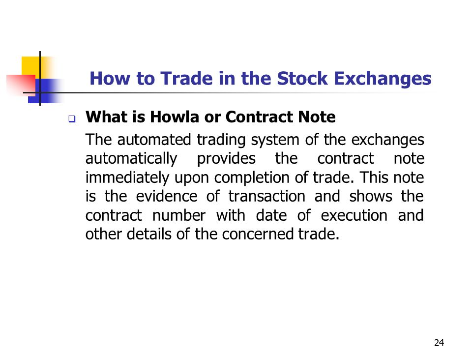 24 How to Trade in the Stock Exchanges  What is Howla or Contract Note The automated trading system of the exchanges automatically provides the contract note immediately upon completion of trade.
