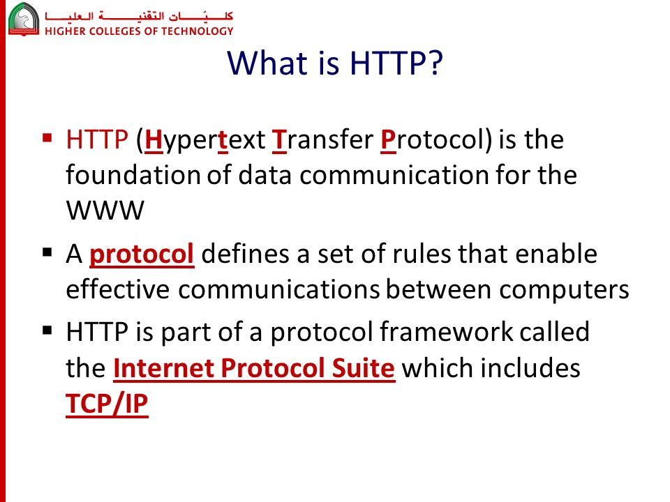 What is HTTP?  HTTP (Hypertext Transfer Protocol) is the foundation of data communication for the WWW  A protocol defines a set of rules that enable