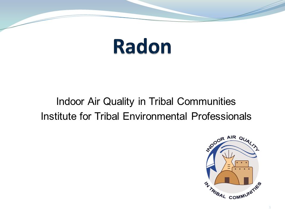 Indoor Air Quality in Tribal Communities Institute for Tribal Environmental Professionals nau.edu/iaqtc 1