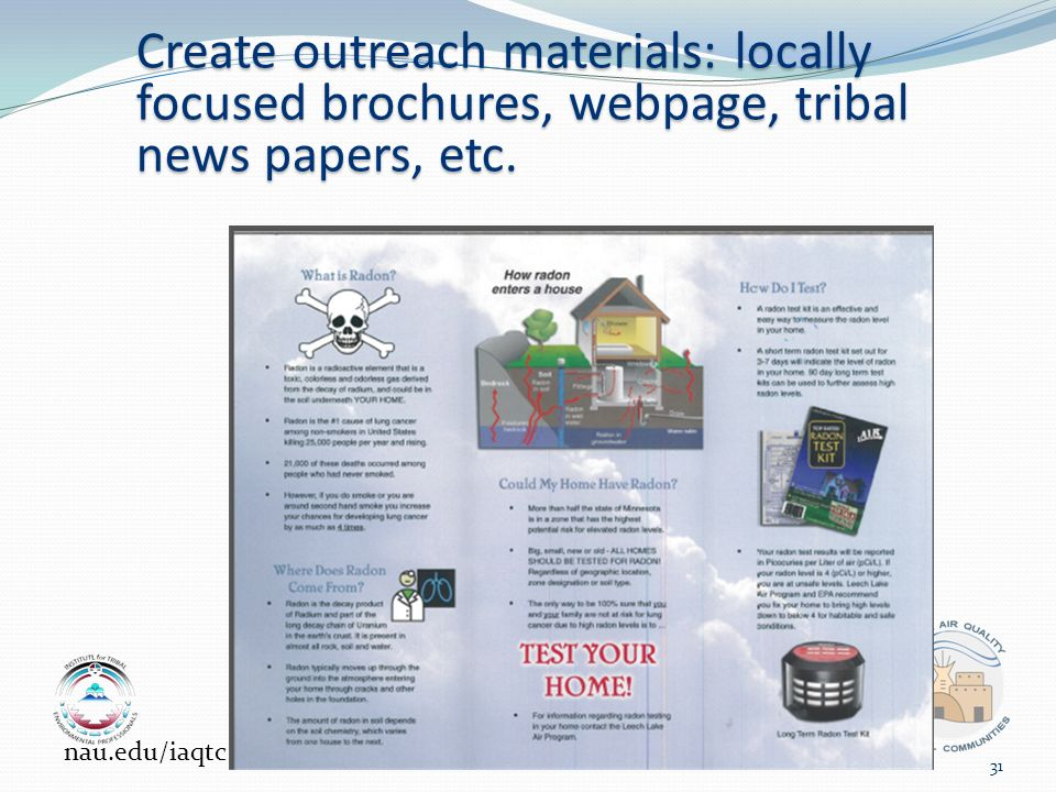 Create outreach materials: locally focused brochures, webpage, tribal news papers, etc.