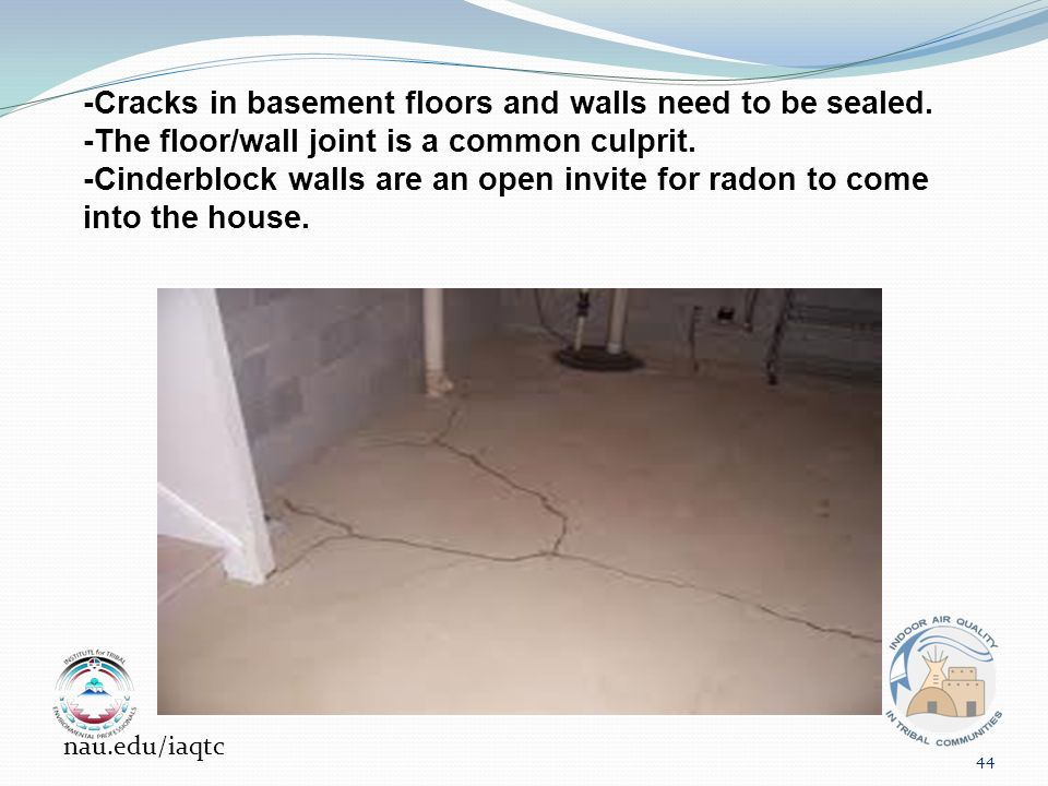 -Cracks in basement floors and walls need to be sealed.