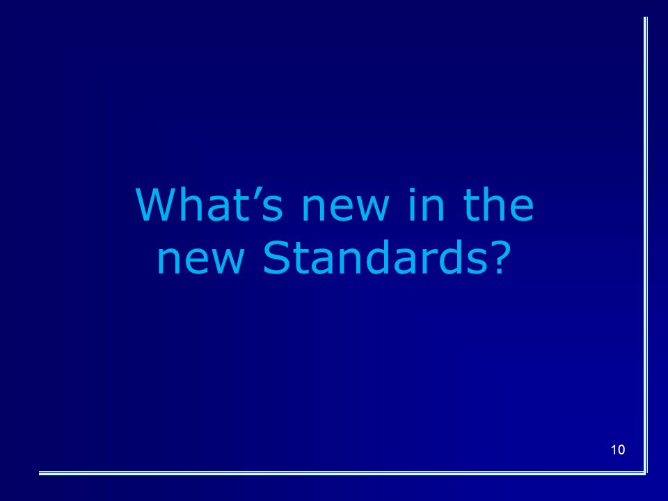 10 What's new in the new Standards