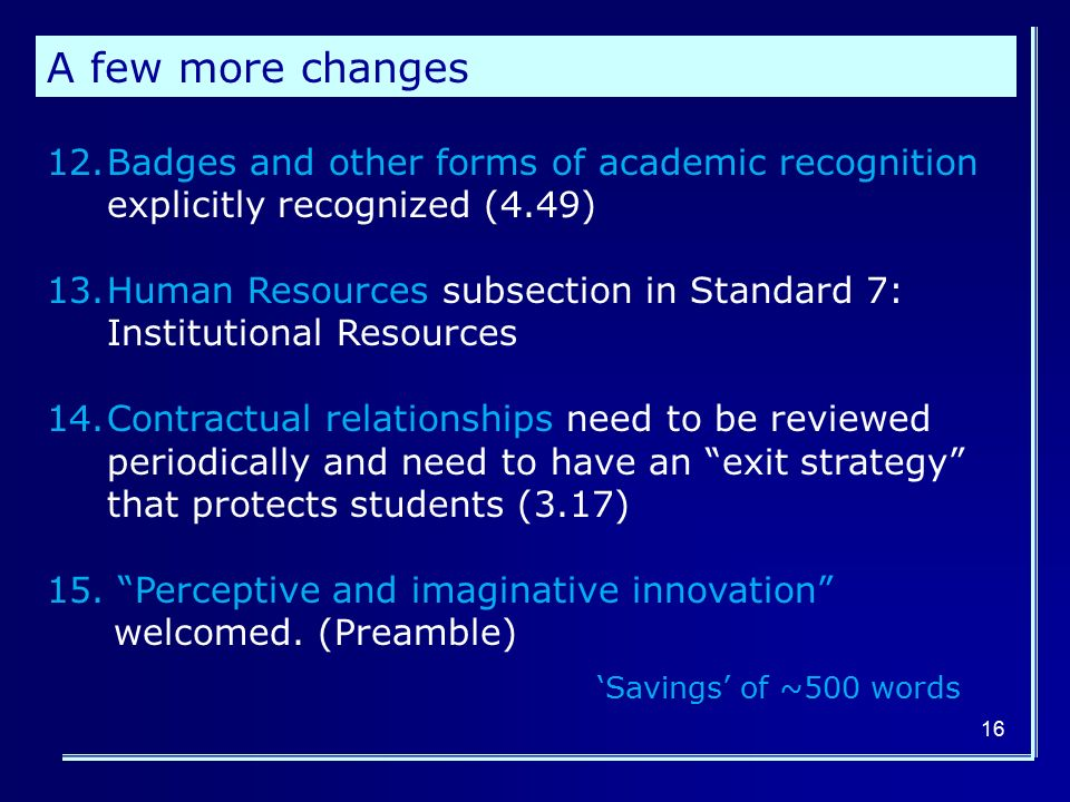 12.Badges and other forms of academic recognition explicitly recognized (4.49) 13.Human Resources subsection in Standard 7: Institutional Resources 14.Contractual relationships need to be reviewed periodically and need to have an exit strategy that protects students (3.17) 15.