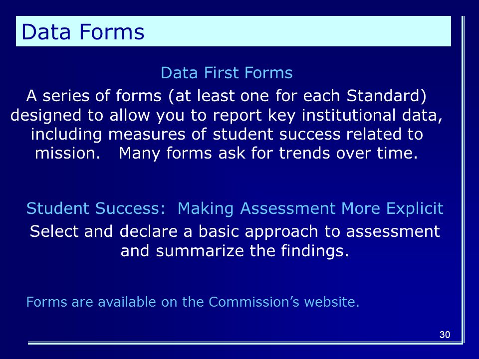 30 Data Forms Data First Forms A series of forms (at least one for each Standard) designed to allow you to report key institutional data, including measures of student success related to mission.