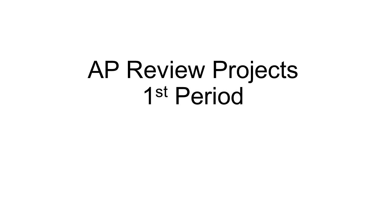 AP Review Projects 1 st Period