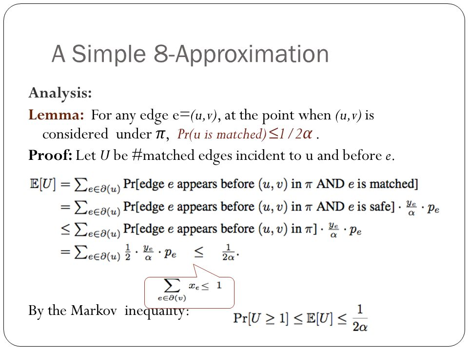 A Simple 8-Approximation Analysis: Lemma: For any edge e=(u,v), at the point when (u,v) is considered under π, Pr(u is matched) ≤1/2 α.