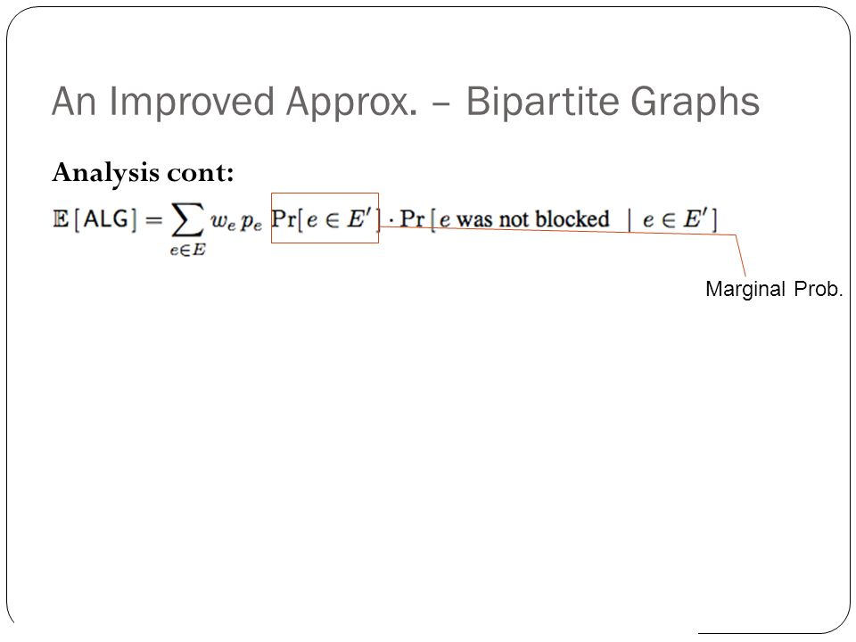 An Improved Approx. – Bipartite Graphs Analysis cont: Marginal Prob. If p max is 1, =3.