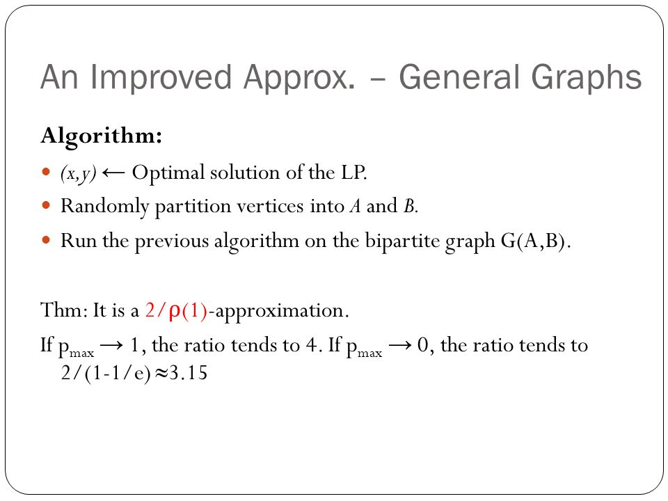 An Improved Approx. – General Graphs Algorithm: (x,y) ← Optimal solution of the LP.