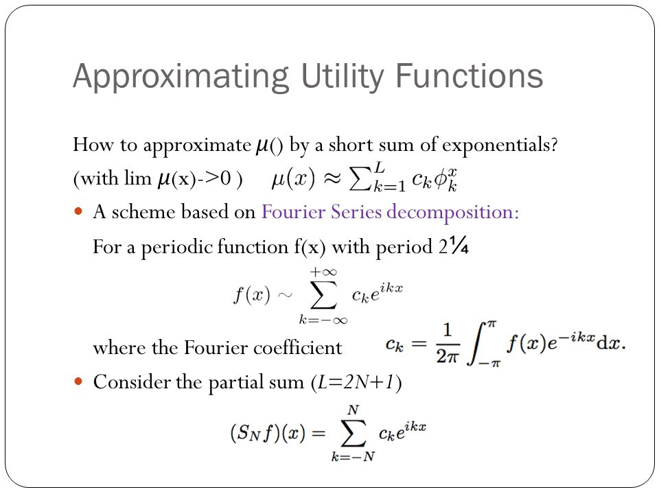 Approximating Utility Functions How to approximate μ () by a short sum of exponentials.