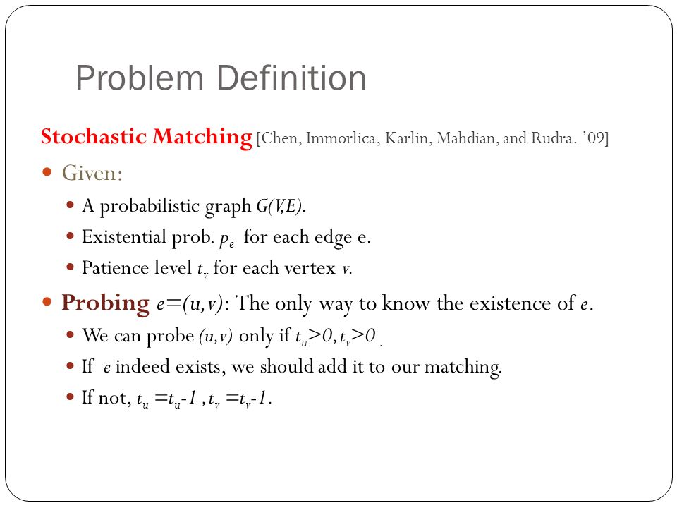 Problem Definition Stochastic Matching [Chen, Immorlica, Karlin, Mahdian, and Rudra.