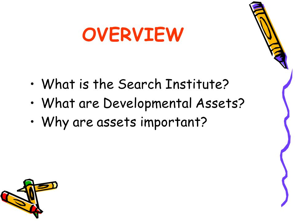 OVERVIEW What is the Search Institute What are Developmental Assets Why are assets important