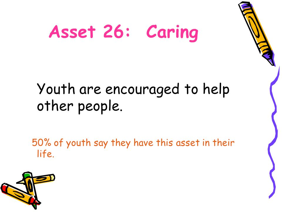 Asset 26: Caring Youth are encouraged to help other people.