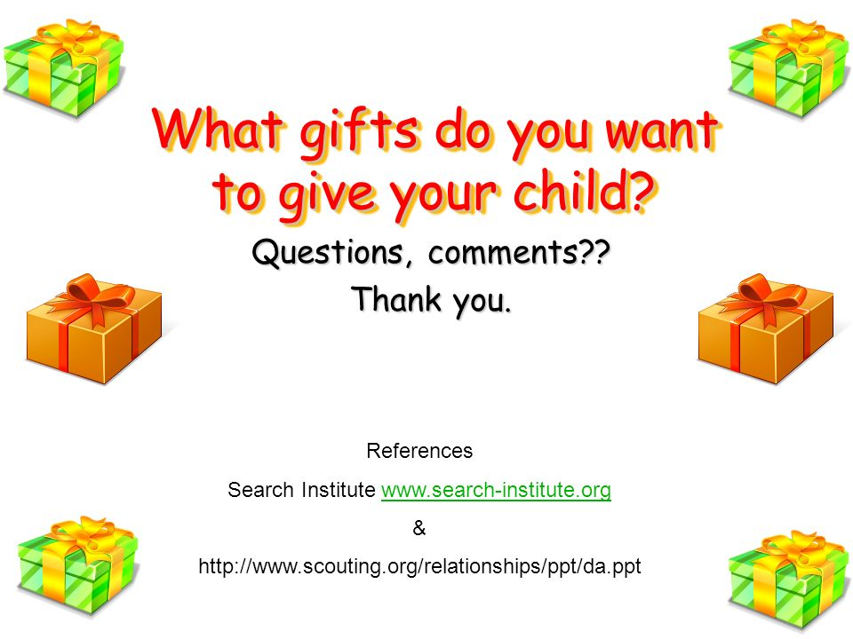 What gifts do you want to give your child. Questions, comments .