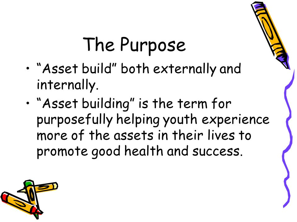 The Purpose Asset build both externally and internally.