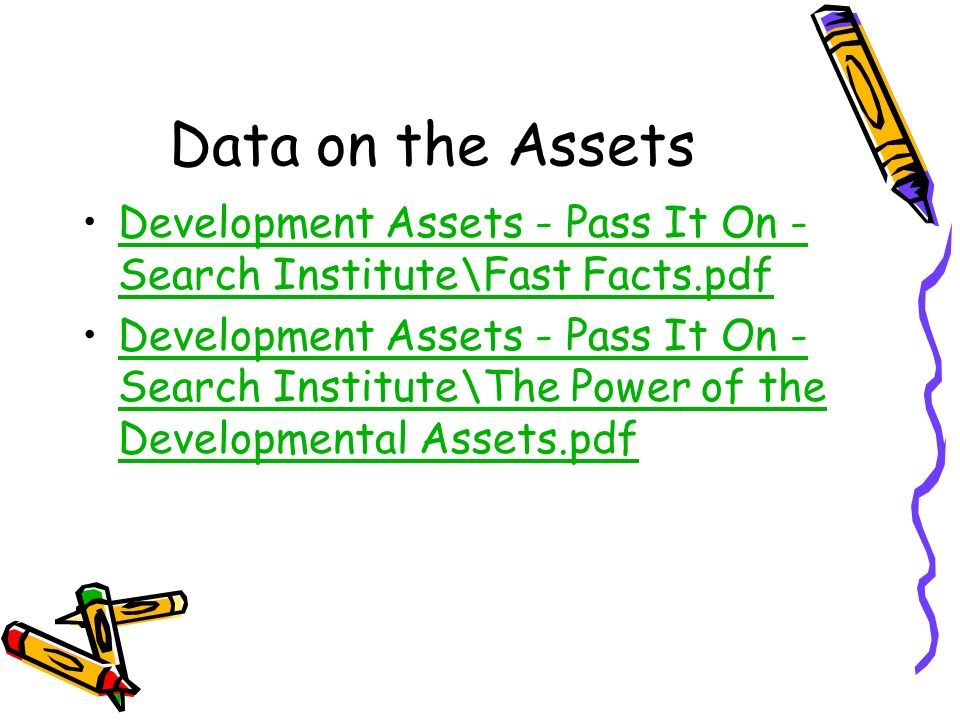 Data on the Assets Development Assets - Pass It On - Search Institute\Fast Facts.pdfDevelopment Assets - Pass It On - Search Institute\Fast Facts.pdf Development Assets - Pass It On - Search Institute\The Power of the Developmental Assets.pdfDevelopment Assets - Pass It On - Search Institute\The Power of the Developmental Assets.pdf