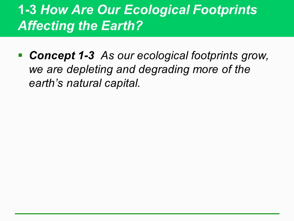 1-3 How Are Our Ecological Footprints Affecting the Earth.