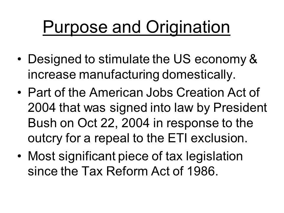 Purpose and Origination Designed to stimulate the US economy & increase manufacturing domestically.