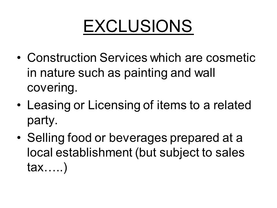EXCLUSIONS Construction Services which are cosmetic in nature such as painting and wall covering.