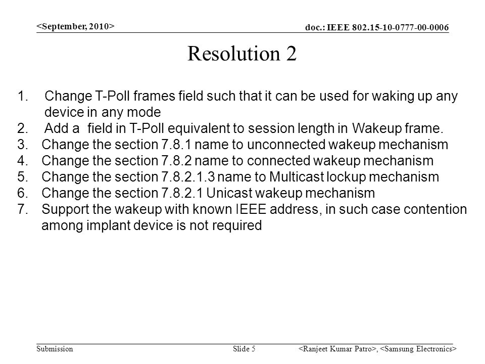 doc.: IEEE SubmissionSlide 5 Resolution 2, 1.Change T-Poll frames field such that it can be used for waking up any device in any mode 2.Add a field in T-Poll equivalent to session length in Wakeup frame.