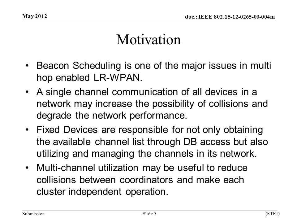 doc.: IEEE m Submission Motivation Beacon Scheduling is one of the major issues in multi hop enabled LR-WPAN.