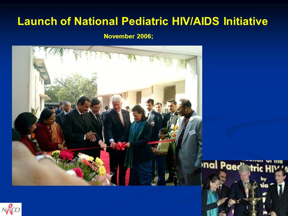 Launch of National Pediatric HIV/AIDS Initiative November 2006; 9