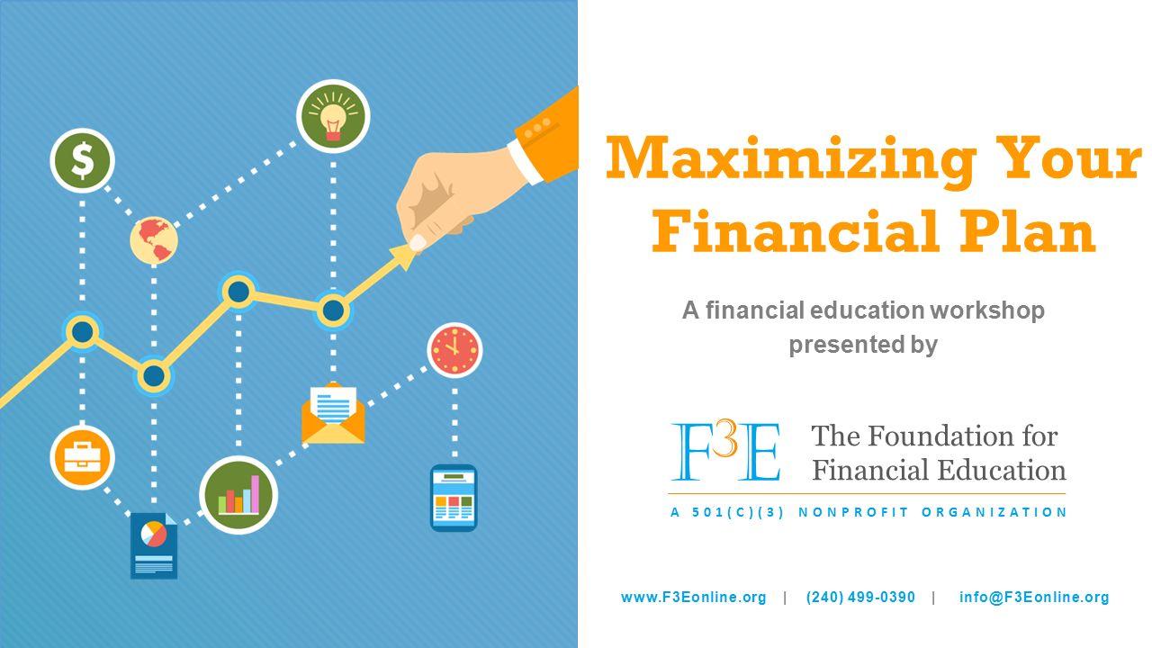 Maximizing Your Financial Plan A financial education workshop ...