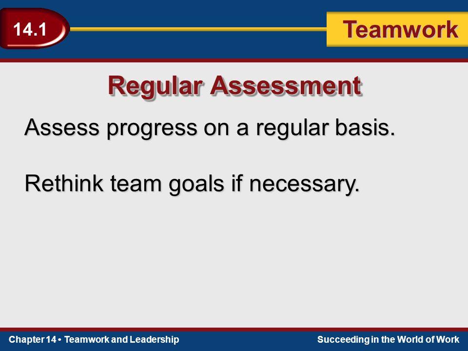 Chapter 14 Teamwork and LeadershipSucceeding in the World of Work Teamwork 14.1 Regular Assessment Assess progress on a regular basis.