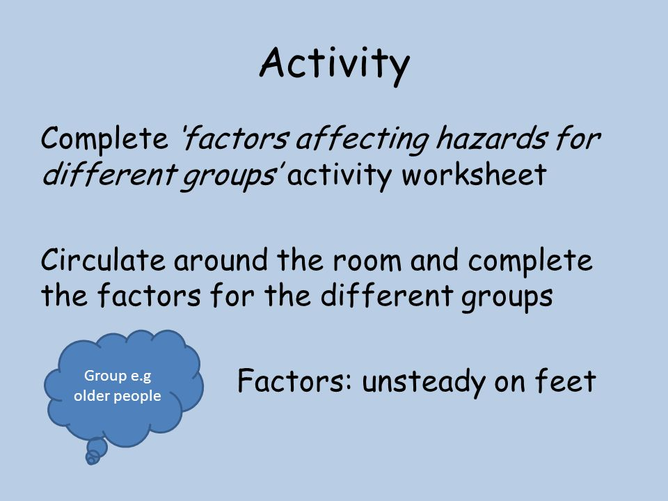 unsteady people. groups\u0027 activity worksheet circulate around the room and complete factors for different groups factors: unsteady on feet group e.g older people