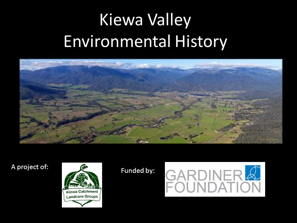 Kiewa Valley Environmental History A project of: Funded by: