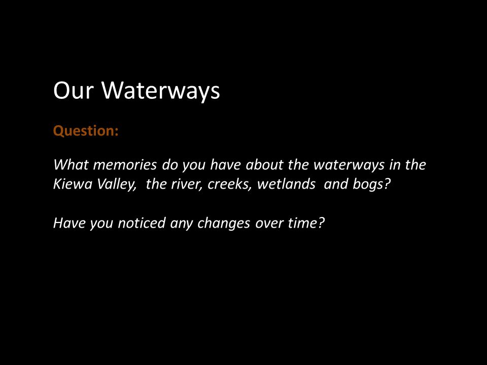 Our Waterways Question: What memories do you have about the waterways in the Kiewa Valley, the river, creeks, wetlands and bogs.